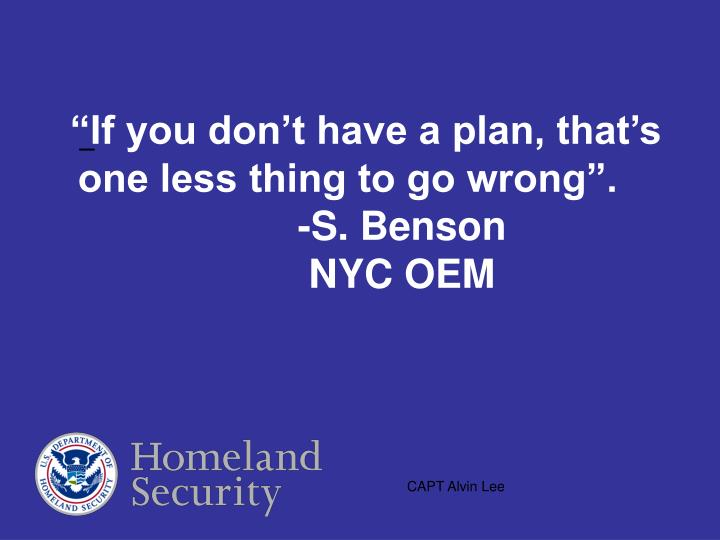 """""""If you don't have a plan, that's one less thing to go wrong"""".-S. Benson"""