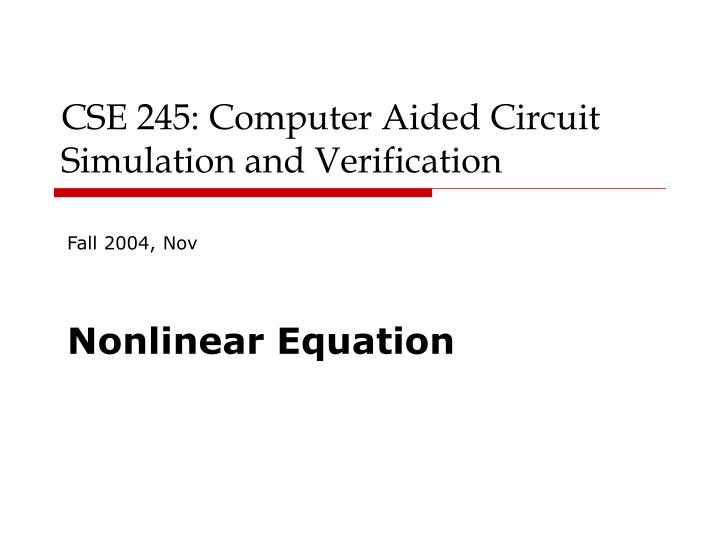 CSE 245: Computer Aided Circuit Simulation and Verification