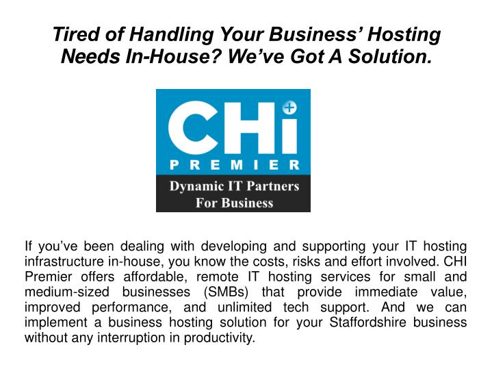 Tired of handling your business hosting needs in house we ve got a solution