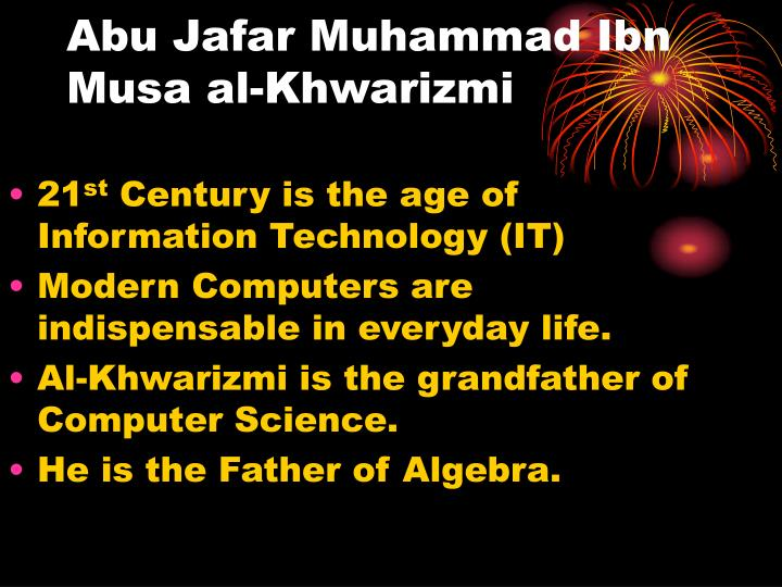 al khwarizmi the father of algebra Muhammad ibn musa al-khwarizmi was a mathematician who lived around the  780′s and has made great contributions to the world of.