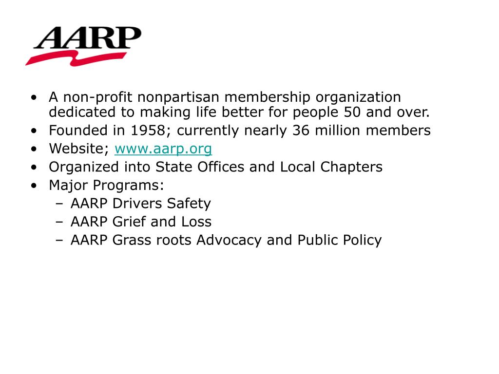 A non-profit nonpartisan membership organization dedicated to making life better for people 50 and over.