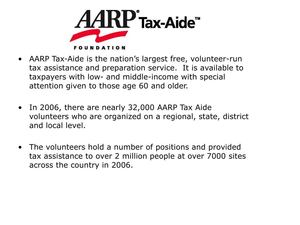 AARP Tax-Aide is the nation's largest free, volunteer-run tax assistance and preparation service.  It is available to taxpayers with low- and middle-income with special attention given to those age 60 and older.