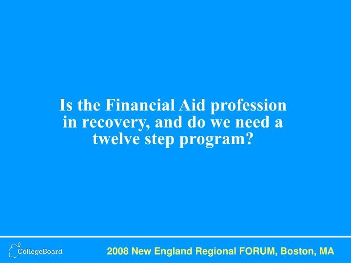 Is the Financial Aid profession in recovery, and do we need a twelve step program?