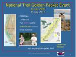 national trail golden packet event 26 july 2009 25 july 2010