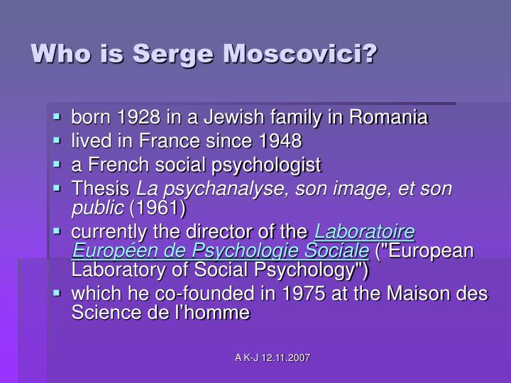 Who is Serge Moscovici?