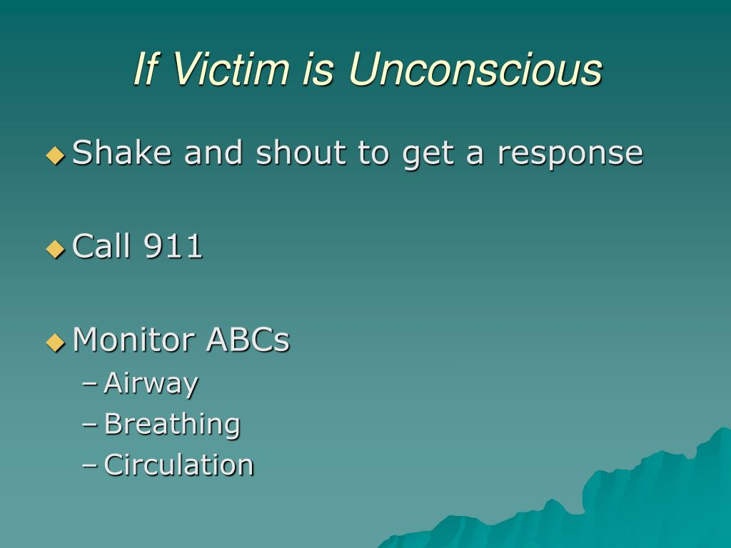 If Victim is Unconscious