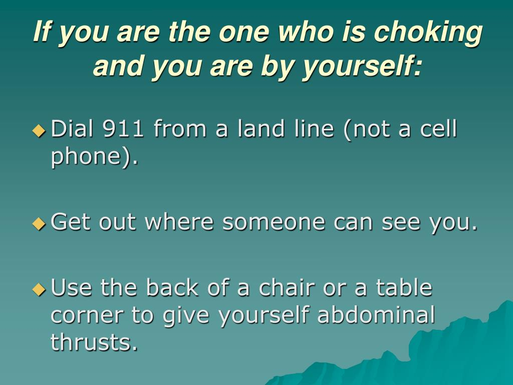 If you are the one who is choking and you are by yourself: