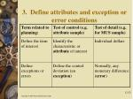 3 define attributes and exception or error conditions