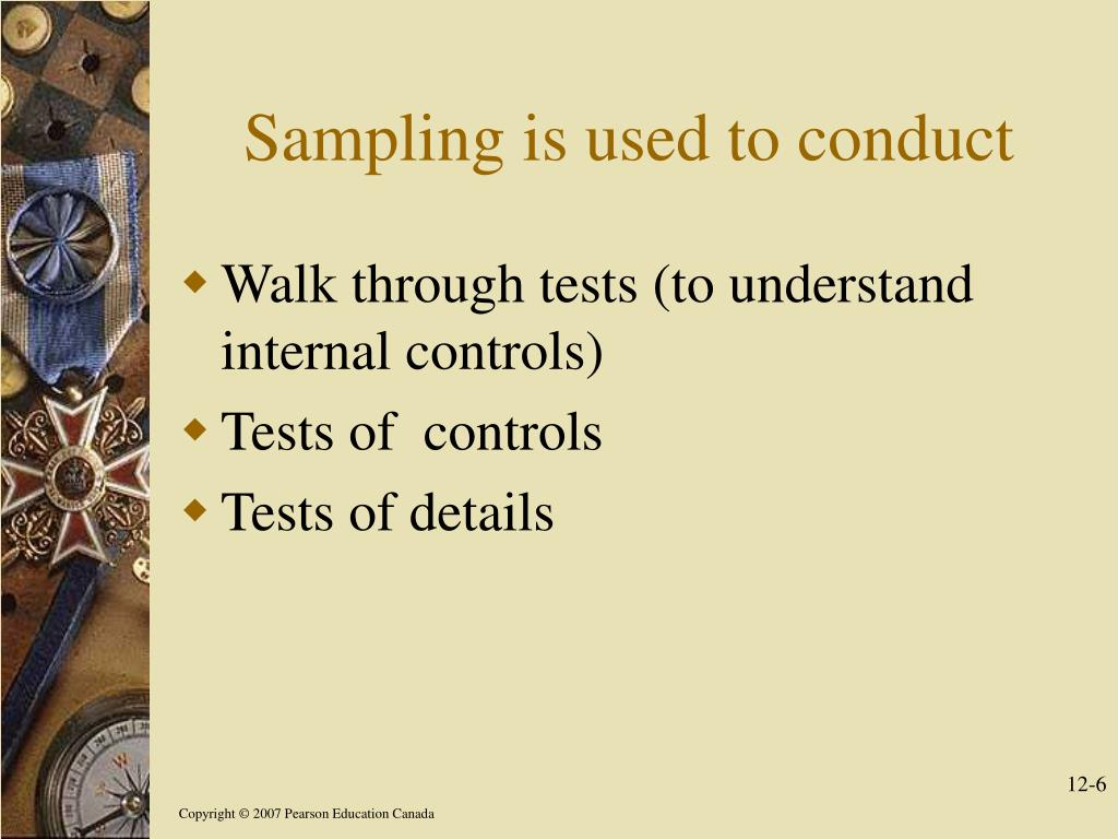 Sampling is used to conduct