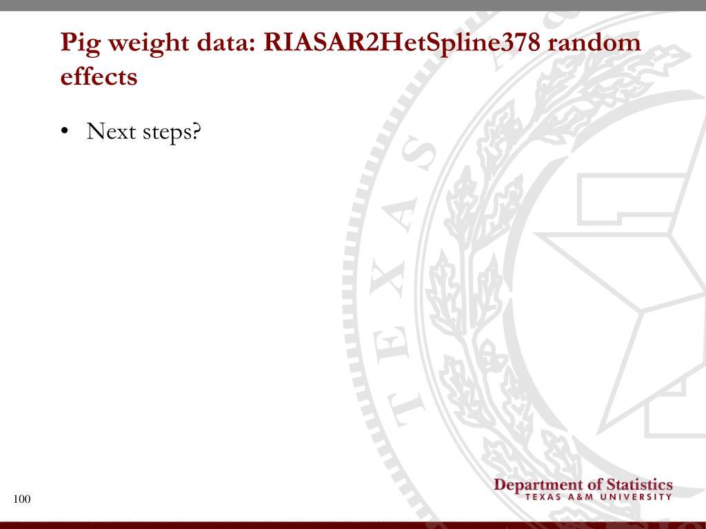 Pig weight data: RIASAR2HetSpline378 random effects