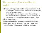 the interaction does not add to the model