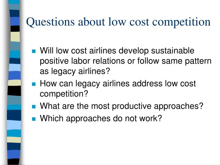 Questions about low cost competition