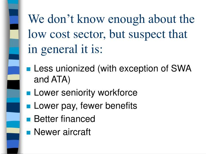 We don't know enough about the low cost sector, but suspect that in general it is: