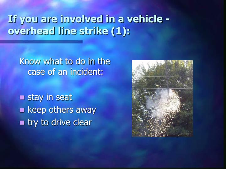 If you are involved in a vehicle - overhead line strike (1):