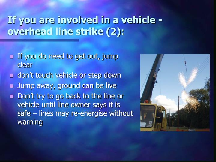 If you are involved in a vehicle - overhead line strike (2):