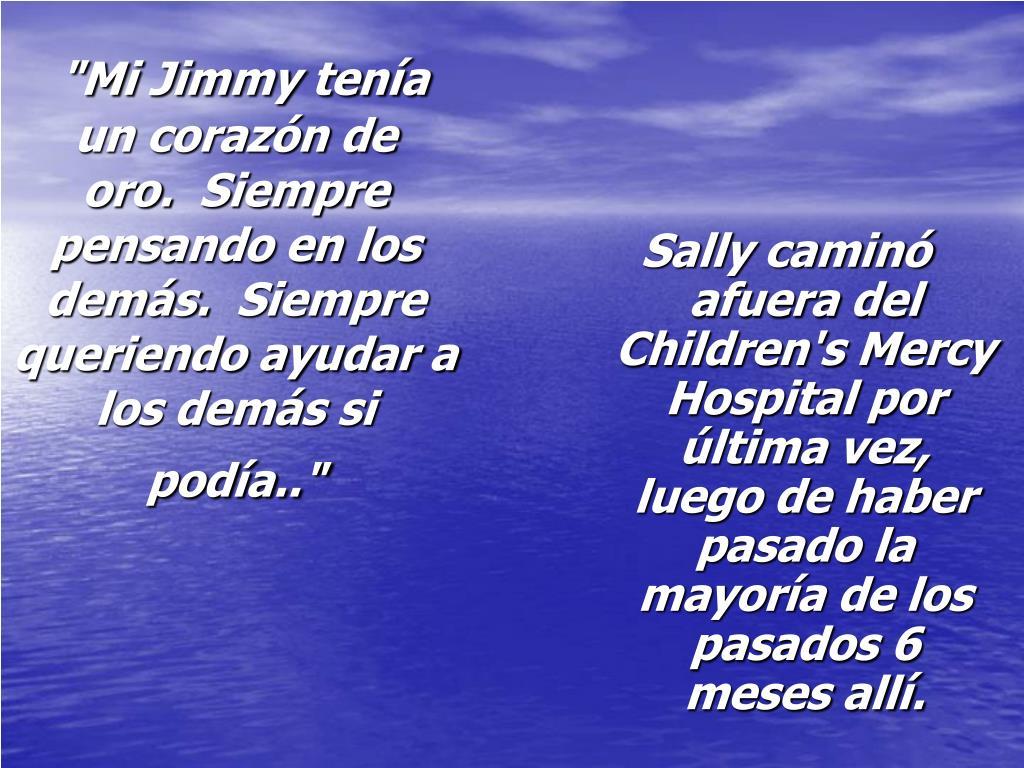 """""""Mi Jimmy tenía un corazón de oro. Siempre pensando en los demás. Siempre queriendo ayudar a los demás si podía.."""""""