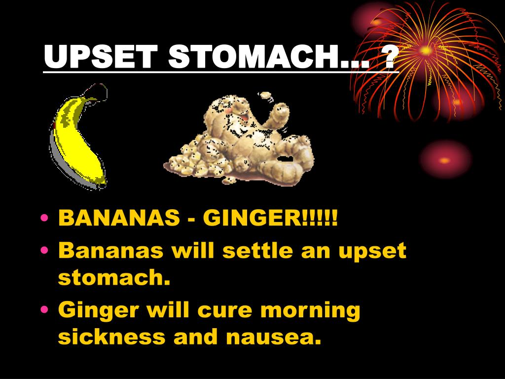UPSET STOMACH… ?