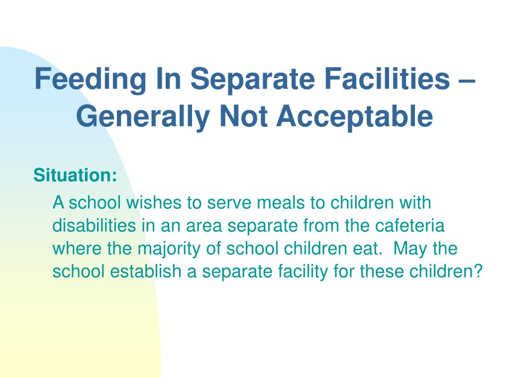 Feeding In Separate Facilities –Generally Not Acceptable