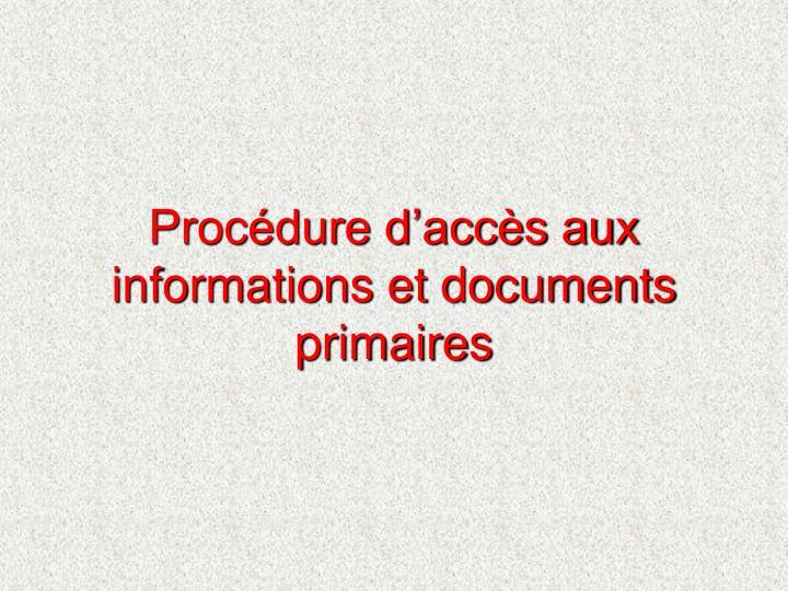 Procédure d'accès aux informations et documents primaires