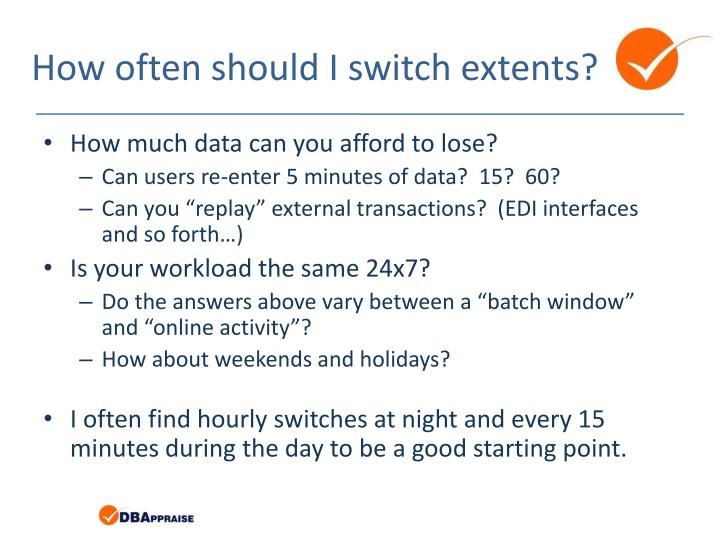 How often should I switch extents?