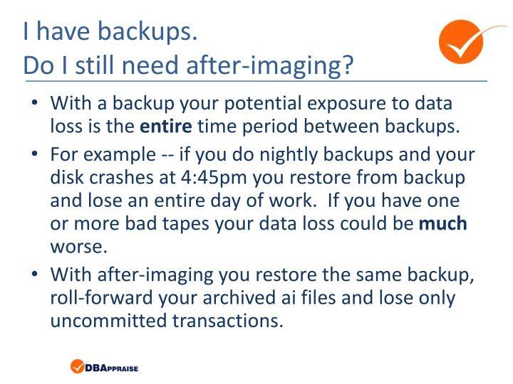 I have backups.