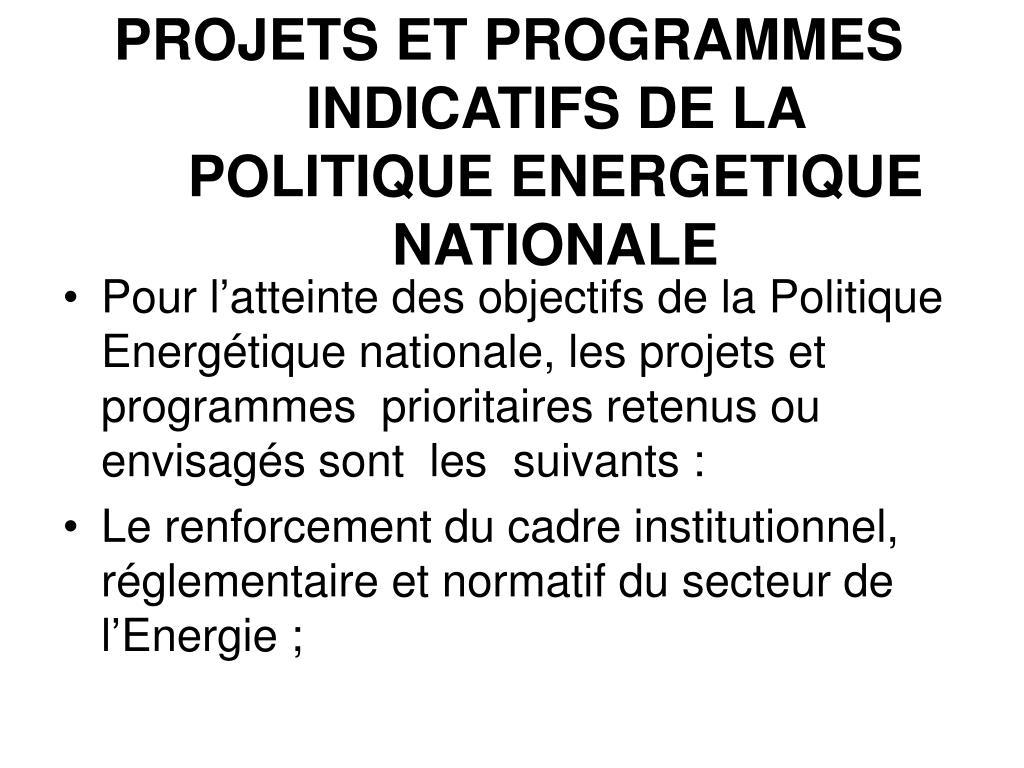 PROJETS ET PROGRAMMES INDICATIFS DE LA POLITIQUE ENERGETIQUE NATIONALE