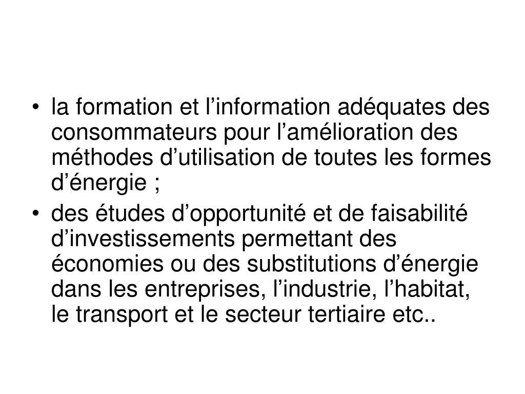 la formation et l'information adéquates des consommateurs pour l'amélioration des méthodes d'utilisation de toutes les formes d'énergie;