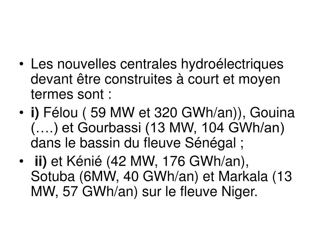 Les nouvelles centrales hydroélectriques devant être construites à court et moyen termes sont: