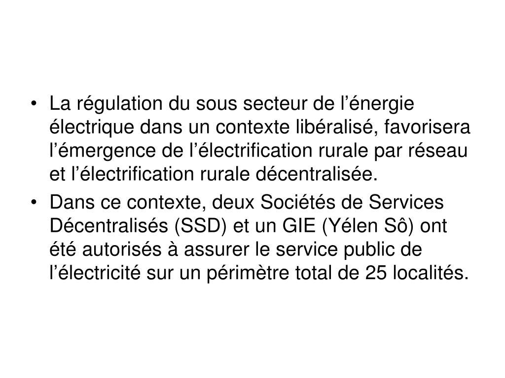 La régulation du sous secteur de l'énergie électrique dans un contexte libéralisé, favorisera l'émergence de l'électrification rurale par réseau et l'électrification rurale décentralisée.