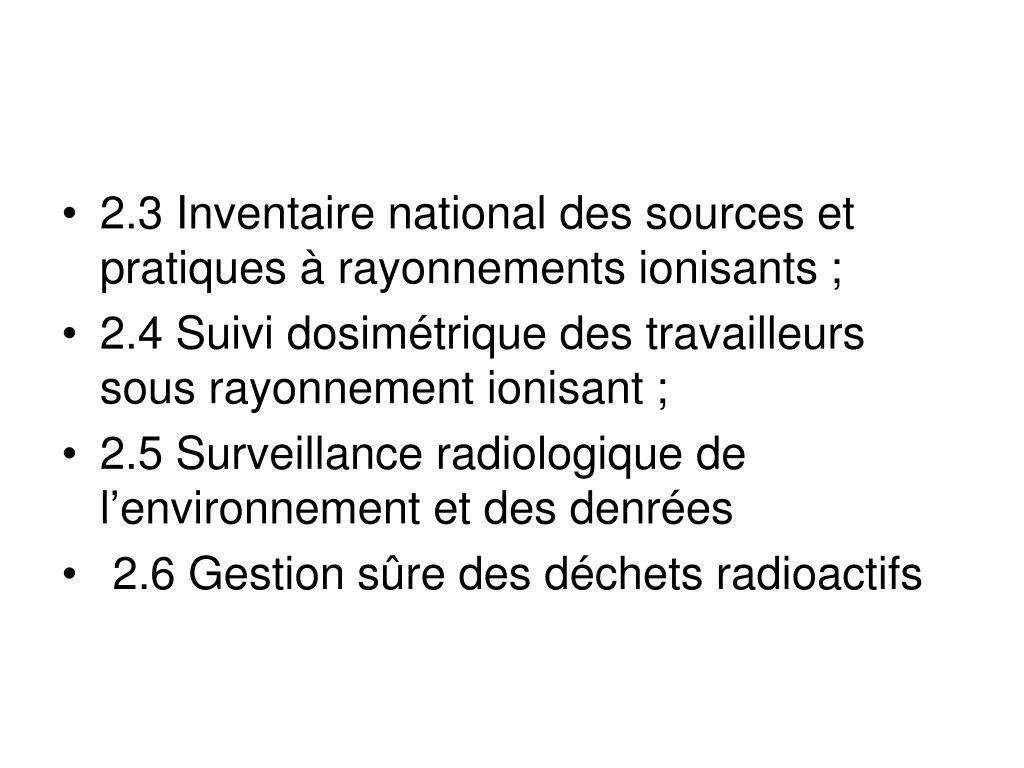 2.3 Inventaire national des sources et pratiques à rayonnements ionisants;