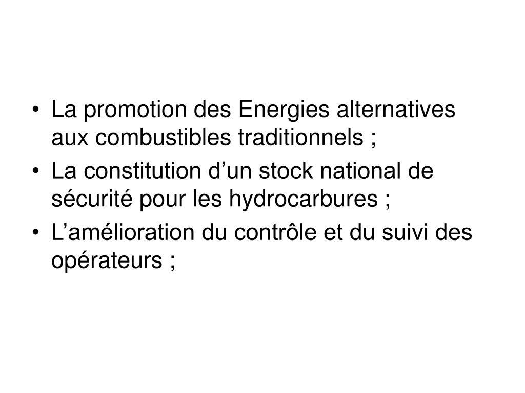 La promotion des Energies alternatives aux combustibles traditionnels;