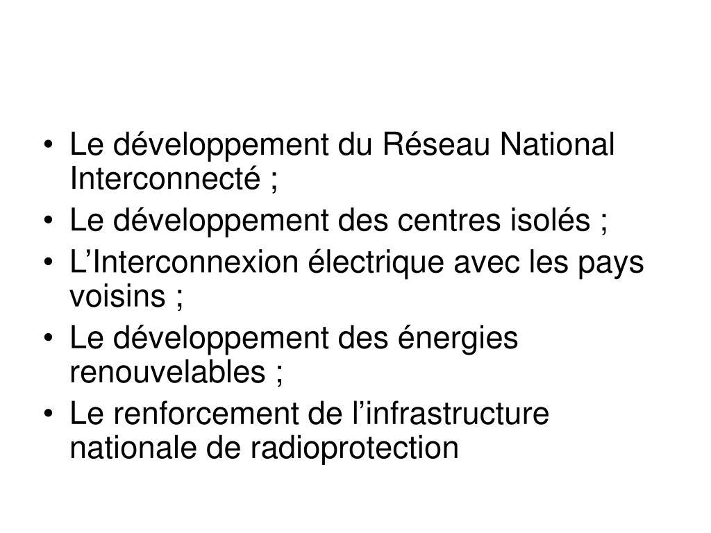 Le développement du Réseau National Interconnecté;