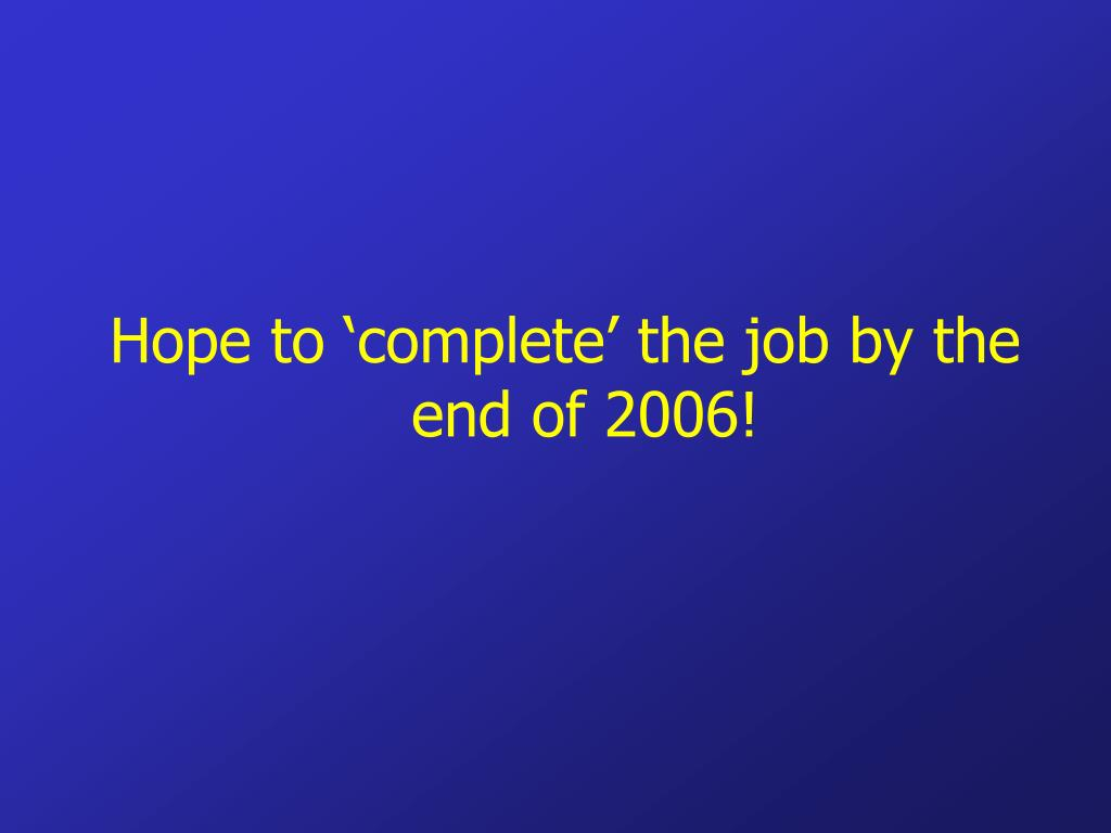Hope to 'complete' the job by the end of 2006!