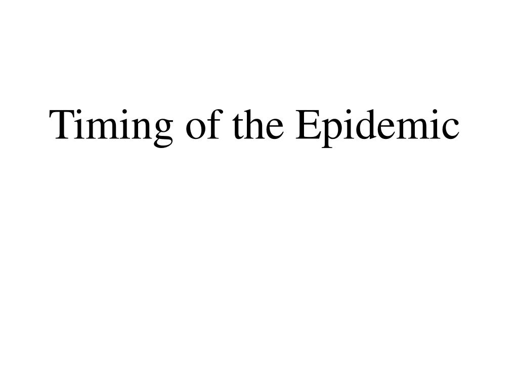 Timing of the Epidemic