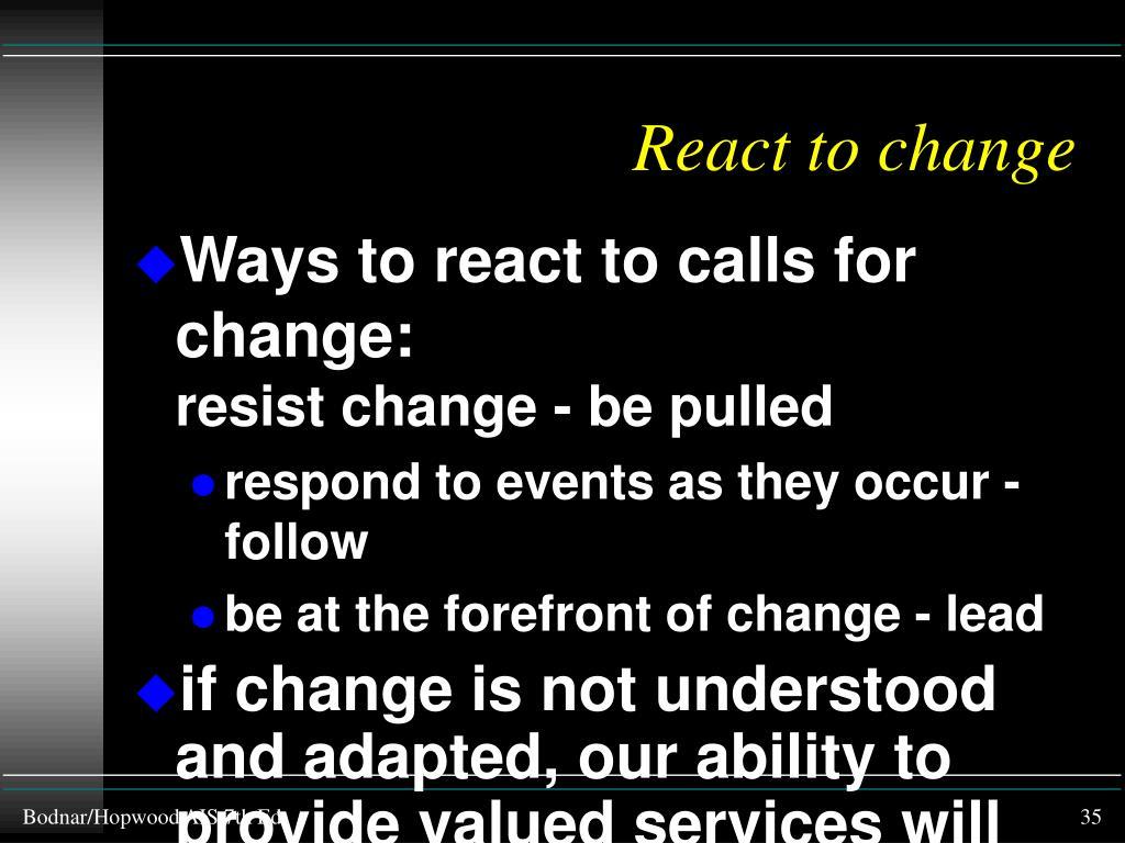 React to change