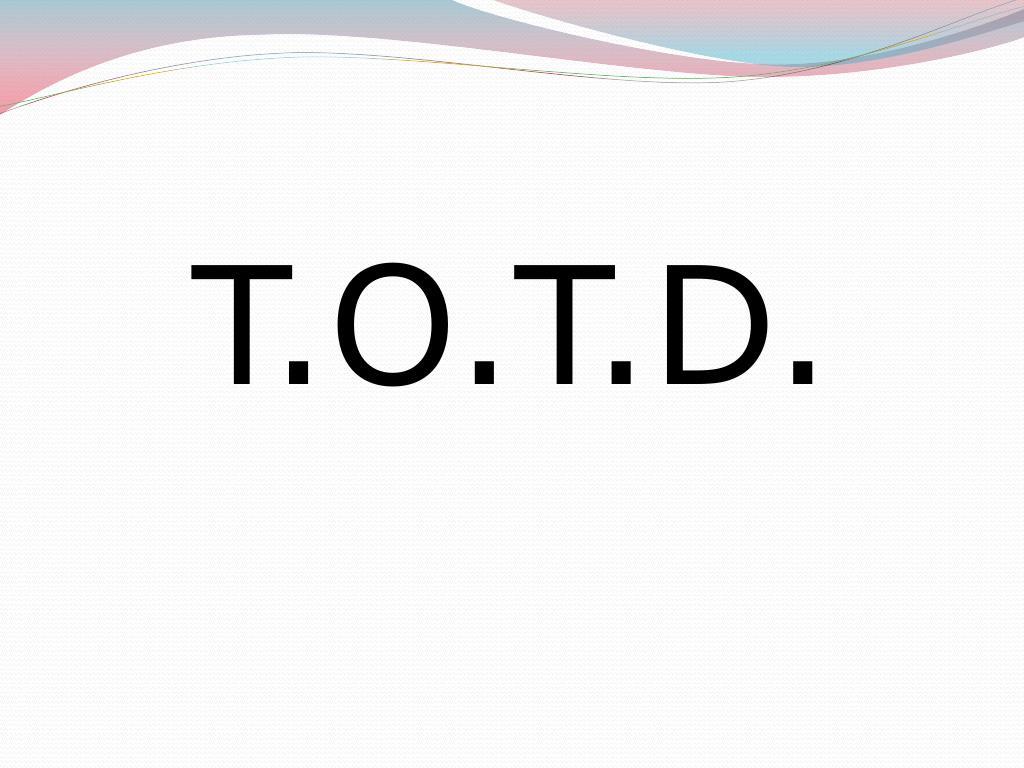 T.O.T.D.