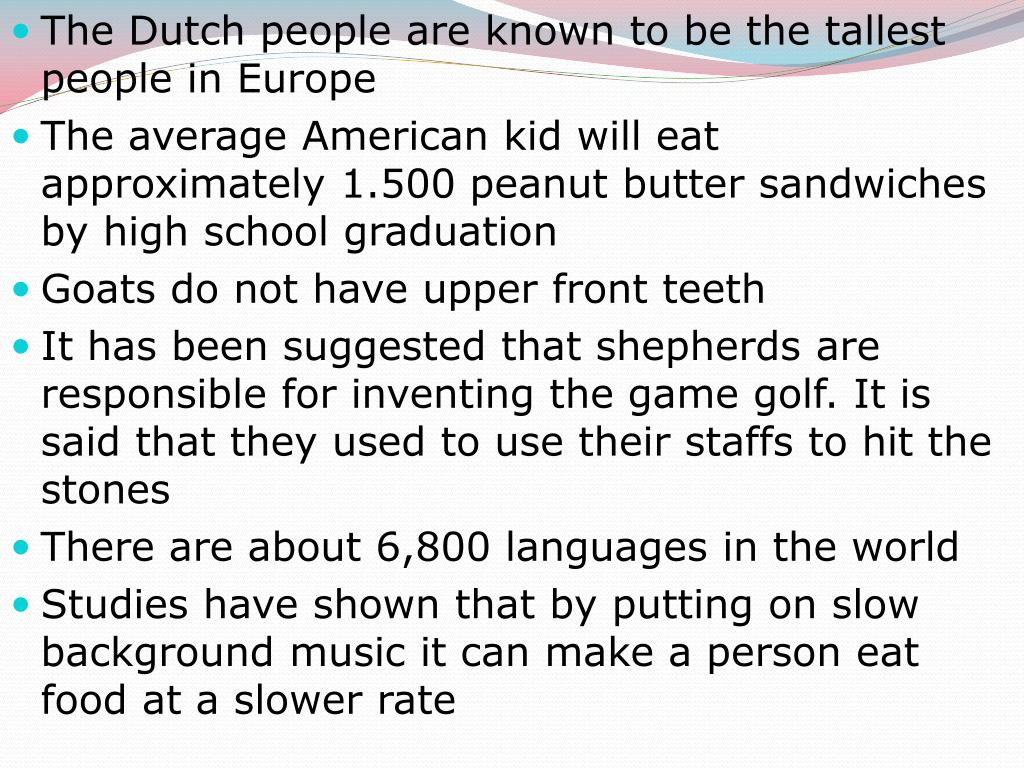 The Dutch people are known to be the tallest people in Europe