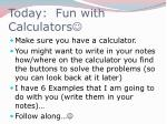 today fun with calculators