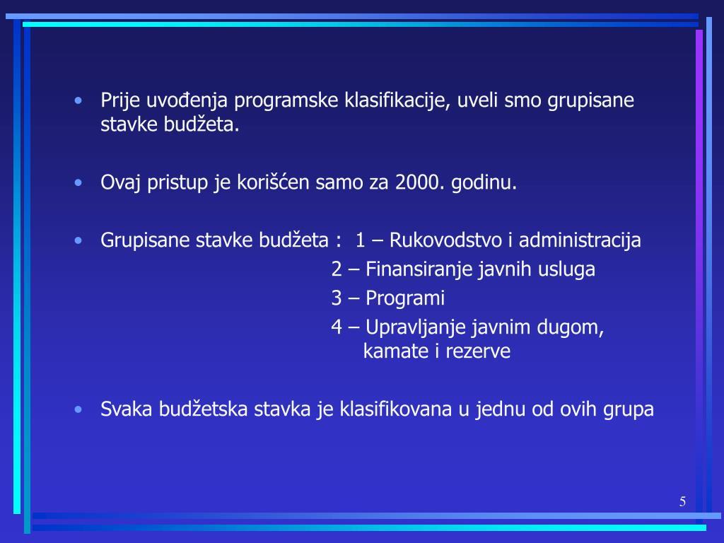 Prije uvođenja programske klasifikacije, uveli smo grupisane stavke budžeta