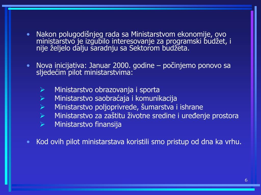 Nakon polugodišnjeg rada sa Ministarstvom ekonomije, ovo ministarstvo je izgubilo interesovanje za programski budžet, i nije željelo dalju saradnju sa Sektorom budžeta