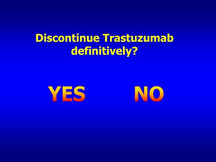 Discontinue Trastuzumab