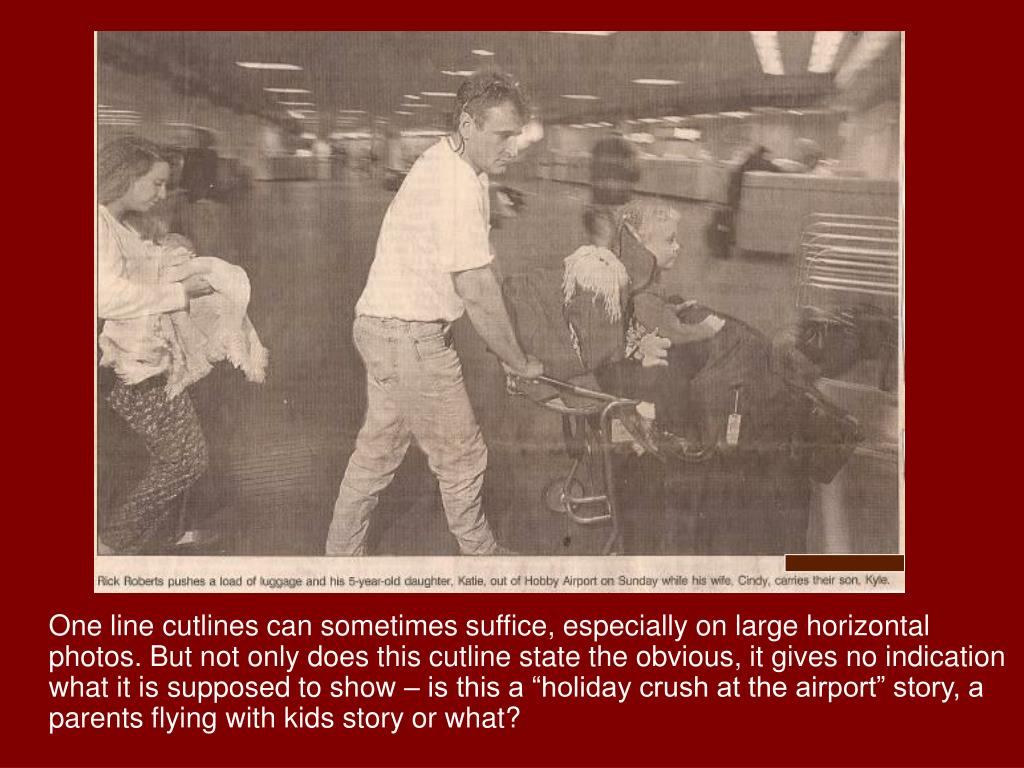 """One line cutlines can sometimes suffice, especially on large horizontal photos. But not only does this cutline state the obvious, it gives no indication what it is supposed to show – is this a """"holiday crush at the airport"""" story, a parents flying with kids story or what?"""
