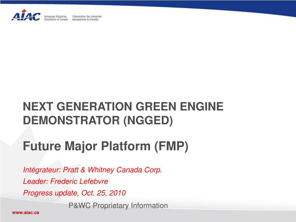 NEXT GENERATION GREEN ENGINE DEMONSTRATOR (NGGED)