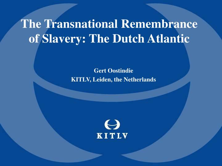 The transnational remembrance of slavery the dutch atlantic