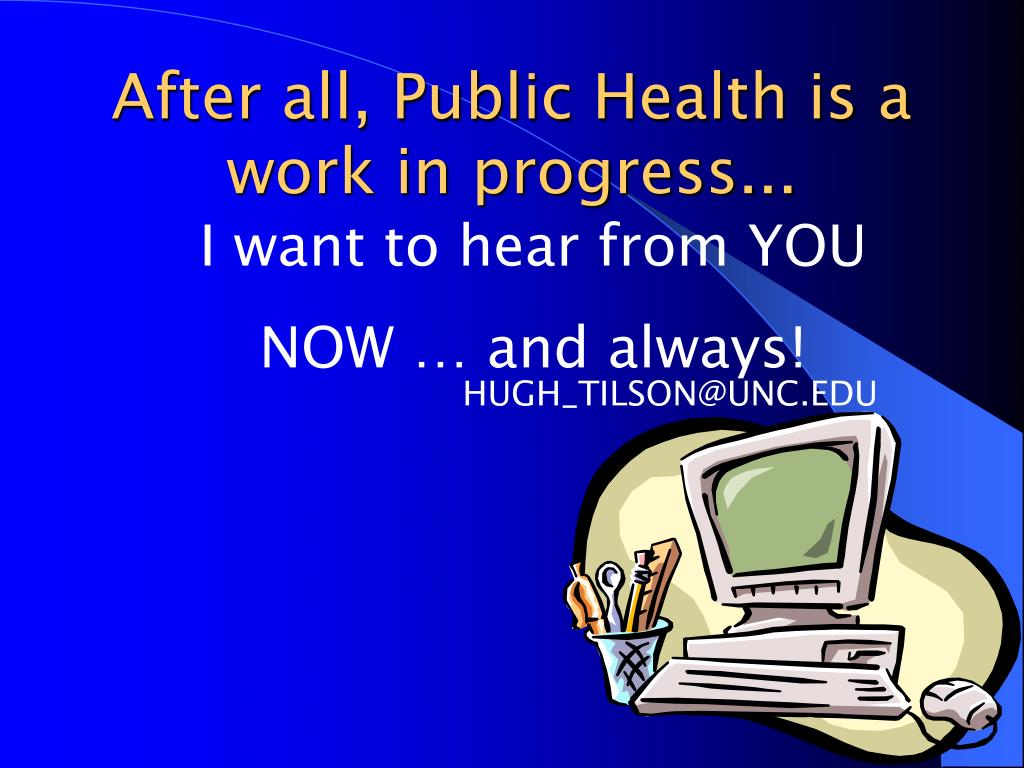After all, Public Health is a work in progress...