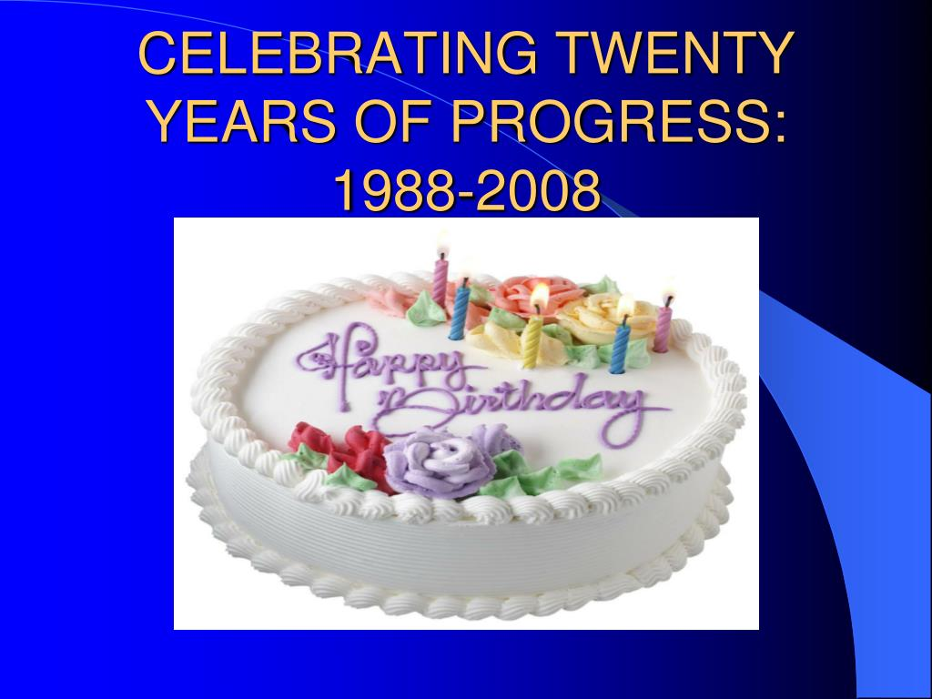 CELEBRATING TWENTY YEARS OF PROGRESS: 1988-2008