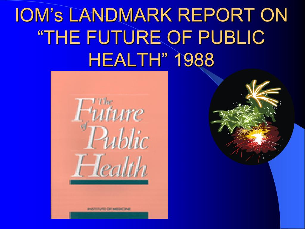 "IOM's LANDMARK REPORT ON ""THE FUTURE OF PUBLIC HEALTH"" 1988"