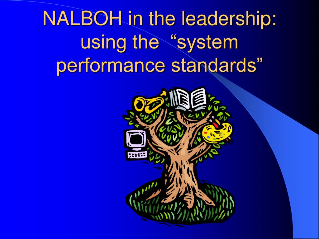 "NALBOH in the leadership: using the  ""system performance standards"""