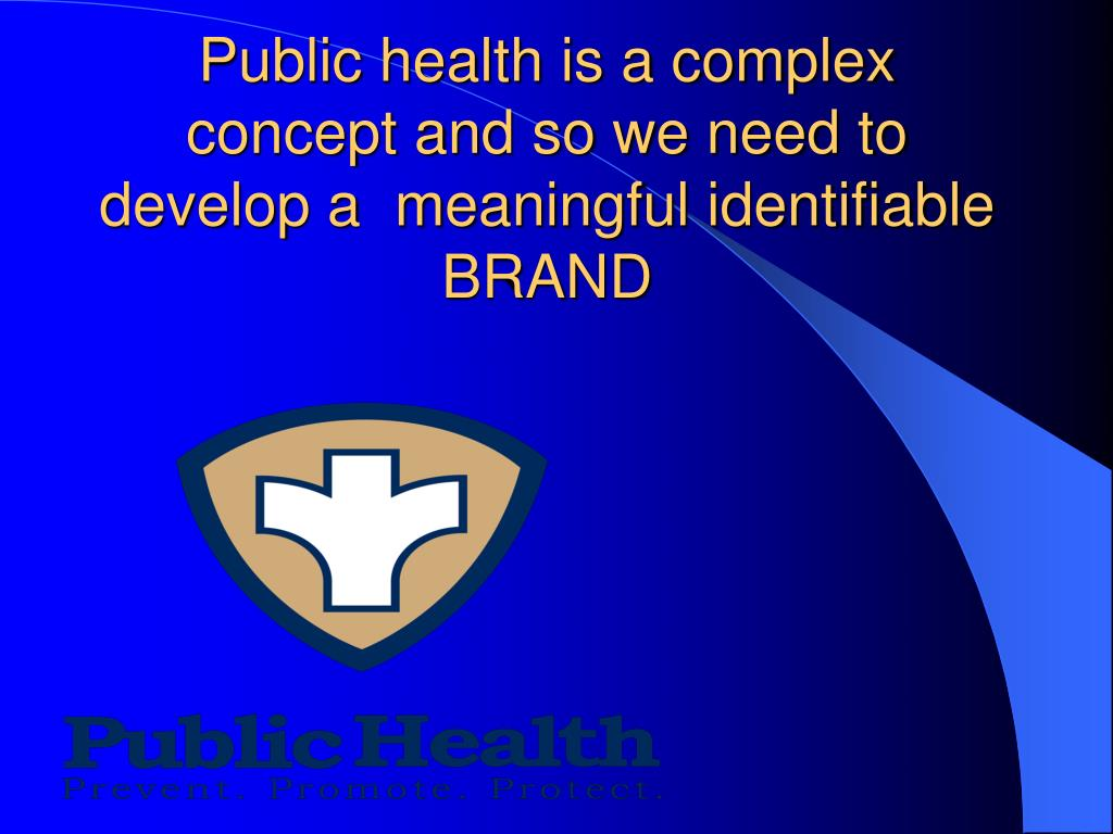 Public health is a complex concept and so we need to develop a  meaningful identifiable BRAND
