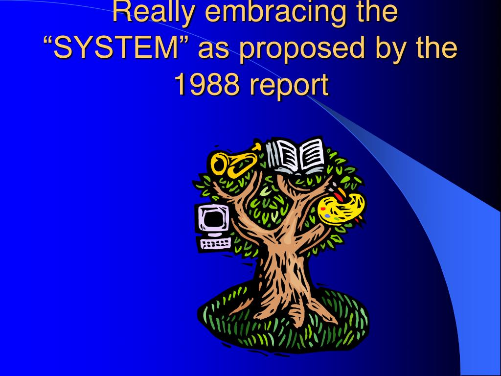 "Really embracing the ""SYSTEM"" as proposed by the 1988 report"
